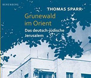 Buchvorstellung Grunewald im Orient: Das deutsch-jüdische Jerusalem mit Thomas Sparr @ Jüdische Gemeinde zu Berlin Kleiner Saal
