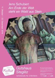 Jens Schubert: AM ENDE DER WELT STEHT EIN WALD AUS STEIN @ Gutshaus Steglitz